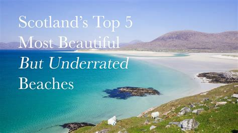 Top 5 Most Beautiful (but underrated) Scottish Beaches